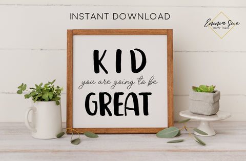 Kid you are going to be great - Kid's room nursery Wall Art Digital Printable Sign
