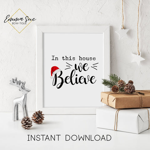 In this house we Believe - Santa Claus Christmas Decor Printable Sign Farmhouse Style  - Digital File