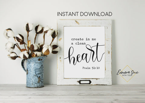 Create in me a clean Heart - Psalm 51:10 Bible Verse Farmhouse Wall Art Printable Sign Digital File