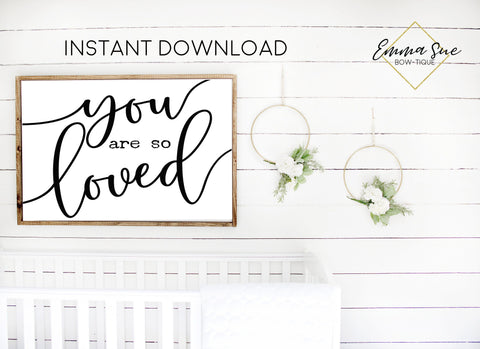 You are so loved - Love quotes Baby Kids nursery room Printable Sign