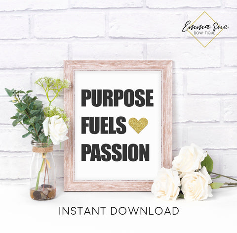 Purpose fuels Passion - Boss Babe Home Office Motivational Quote Printable Sign Wall Art Digital File