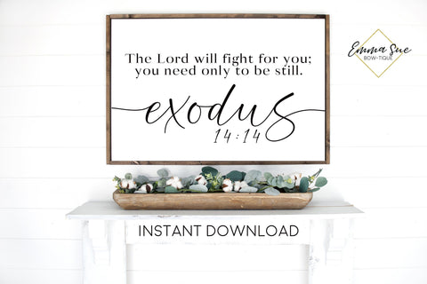 The Lord will fight for you, you need only to be still Exodus 14:14 Bible Verse Farmhouse Printable Sign Wall Art