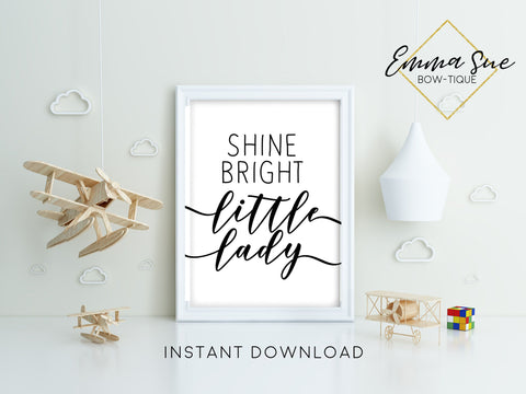 Shine bright little lady - Baby Girl Nursery Room Wall Art Printable Sign - Digital File