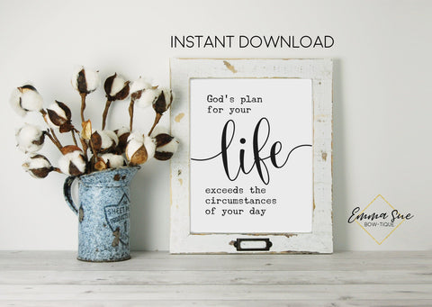 God's plan for your Life exceeds the circumstances of your day - Christian artwork Farmhouse Wall Art Printable Sign