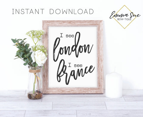 I see London I see France Farmhouse Funny Bathroom Wall Art Printable Instant Download