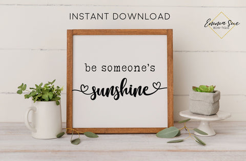 Be Someone's Sunshine Sign - Kindness Motivational Quote Printable Sign Wall Art