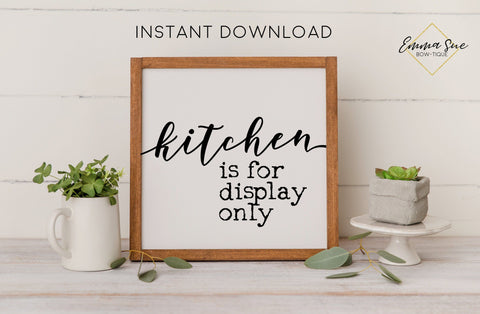 Kitchen is for Display Only - Farmhouse Dining Room Kitchen Wall Art Printable Digital File Sign