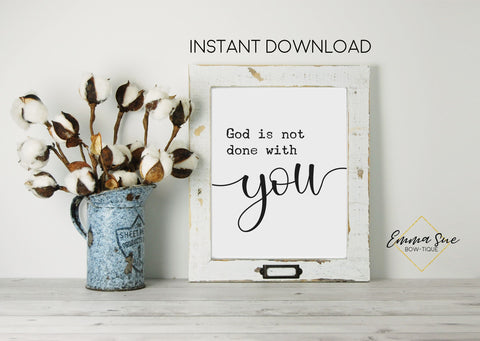 God is not done with you yet - God's Plan Christian artwork Farmhouse Wall Art Printable Sign
