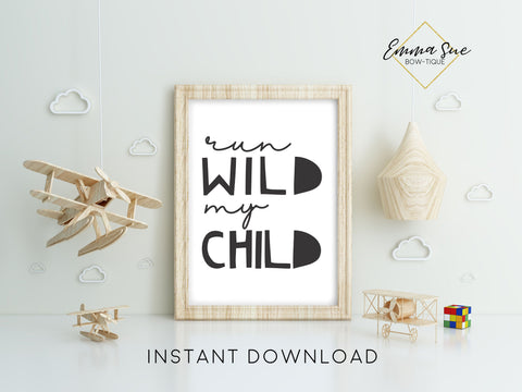 Run Wild My Child Adventure Bohemian Kid room Wall Art Printable Sign - Digital File