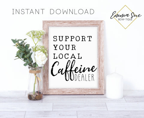 Support your local caffeine dealer Kitchen Coffee Bar Sign Wall Art Printable Instant Download
