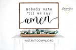 Nobody Eats 'til we say Amen - Grace Dining room Kitchen Farmhouse Printable Sign Wall Art - Digital File
