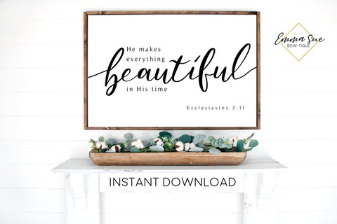 He makes everything beautiful in His time - Ecclesiastes 3:11 Bible Verse Printable Sign Wall Art - Instant Download