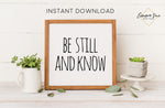 Be still and know that I am God - Bible Verse Christian Printable Art Farmhouse Sign - Digital File