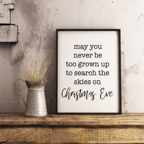 May you never be too grown up to search the sky on Christmas Eve - Christmas Printable Sign Farmhouse Style  - Digital File