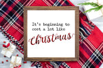 It's beginning to cost a lot like Christmas - Funny Christmas Printable Sign Farmhouse Style  - Digital File