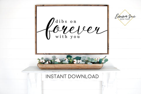 Dibs on Forever with you - Family Love quotes Wall art Farmhouse Printable Sign - Instant Download