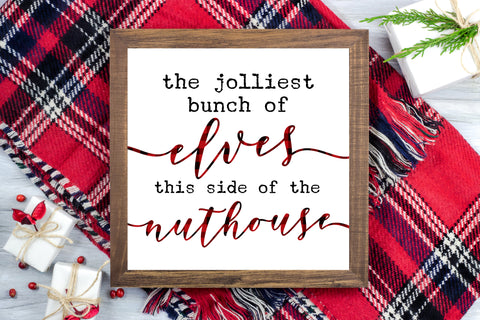 Jolliest bunch of elves this side of the nuthouse - Funny Christmas Decor Printable Sign Farmhouse Style  - Digital File