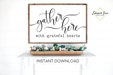 Gather Here with grateful Hearts - Dining room Kitchen Farmhouse Printable Sign Wall Art - Digital File