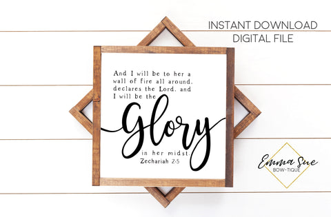 And I will be to her a wall of fire all around declares the Lord and I will be the Glory in her Midst - Zechariah 2:5 - Christian Farmhouse Printable Art Sign Digital File