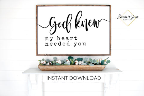 God knew my Heart need you sign - Love quotes Wall art Farmhouse Printable Sign - Instant Download