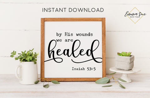 By His wounds we are healed - Isaiah 53:5 Bible Verse Christian Printable Art Farmhouse Sign - Digital File - Instant Download