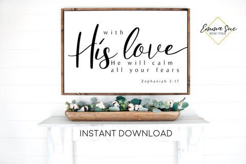 With His love He will calm all your fears - Zephaniah 3:17 Bible Verse Printable Sign Wall Art - Instant Download