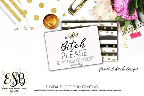 Wedding Bridesmaid Card - Bitch Please be my Maid of Honor or Bridesmaid Proposal -- Digital File