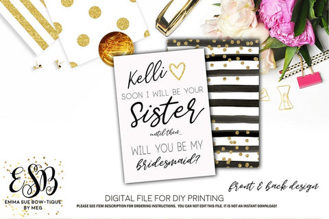Will you be my Bridesmaid or Maid of Honor Proposal Card - Soon I will be your sister until then will you be my Bridesmaid - Black and White Stripe with Gold confetti - Digital File