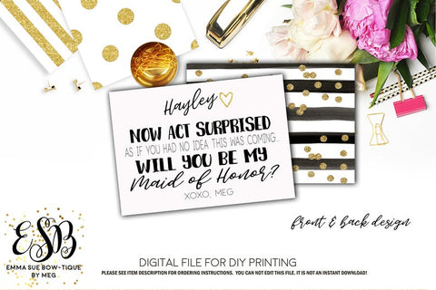 Will you be my Bridesmaid or Maid of Honor Proposal Card - Now act surprised as if you didn't know this was coming - Digital File