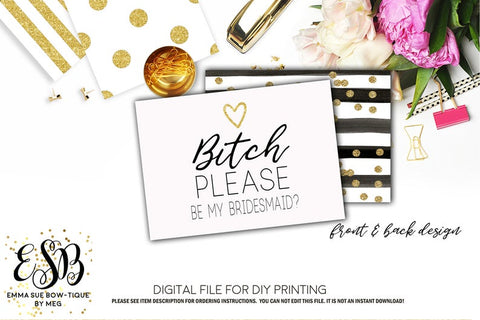 Wedding Bridesmaid Proposal Card - Bitch Please be my Bridesmaid Proposal - Digital File