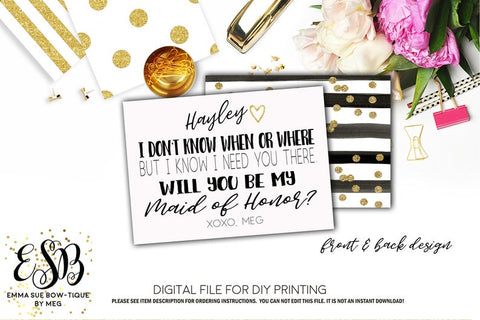 Wedding Bridesmaid or Maid of Honor Proposal Card - I don't know when or where but I know I need you there - Digital File