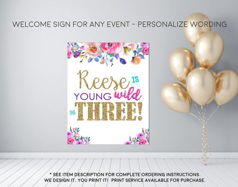 Young Wild and Three Watercolor Floral Birthday Welcome Sign - Party Decorations  - Digital File