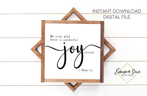 Be Truly Glad there is Wonderful Joy Ahead - 1 Peter 1:6 -  Christian Farmhouse Printable Art Sign Digital File