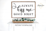 Always Kiss me Goodnight - Love quotes Bedroom Wall art Farmhouse Printable Sign