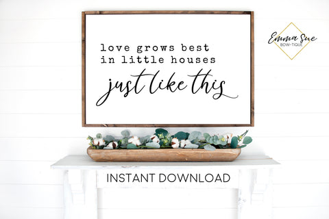Love grows best in little houses just like this sign - Love quotes Wall art Farmhouse Printable Sign - Instant Download