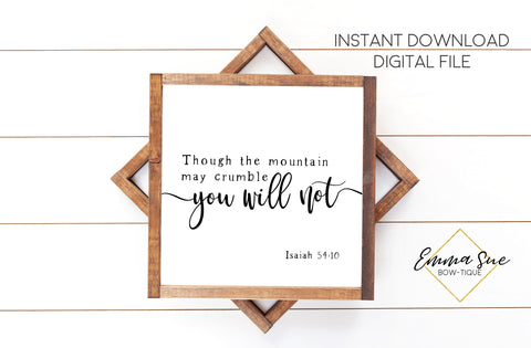Though the Mountain may crumble you will not - Isaiah 54:10 - Christian Farmhouse Printable Art Sign Digital File