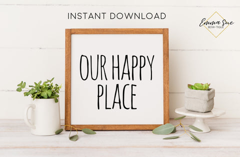 Our Happy Place - Home Family Quotes Farmhouse Printable Sign Wall Art - Digital File