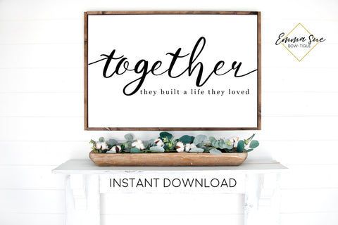 Together they built a life they loved Sign - Family Love quotes Wall Art Farmhouse Printable Sign - Instant Download
