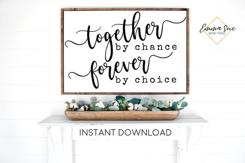 Together by chance Forever by choice Sign - Love quotes Wall art Farmhouse Printable Sign - Instant Download