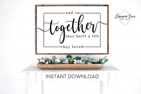 And so Together they built a life they loved Sign - Love quotes Wall art Farmhouse Printable Sign - Instant Download
