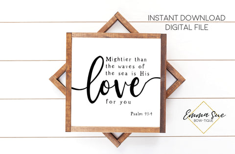 Mightier than the waves of the sea is His Love for you - Psalm 93:4 -  Christian Farmhouse Printable Art Sign Digital File