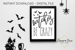 Witches Be Crazy - Farmhouse Halloween Decoration Printable Art Sign - Digital File