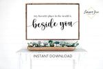My favorite place in the world is beside you - Bedroom Living Room Wall art Farmhouse Printable Sign