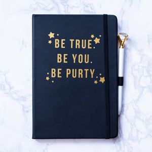 Be True. Be You. Be Purty. Journal