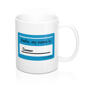 """Hello! My Name Is Summer ______________."" Mug 11oz"