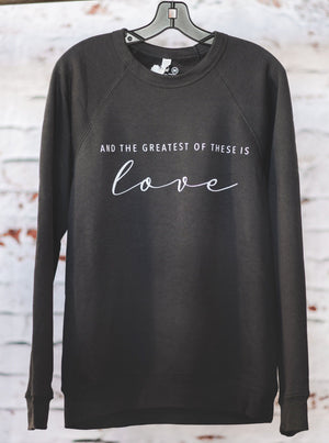 Greatest Of These Is Love  || Crew Sweatshirt