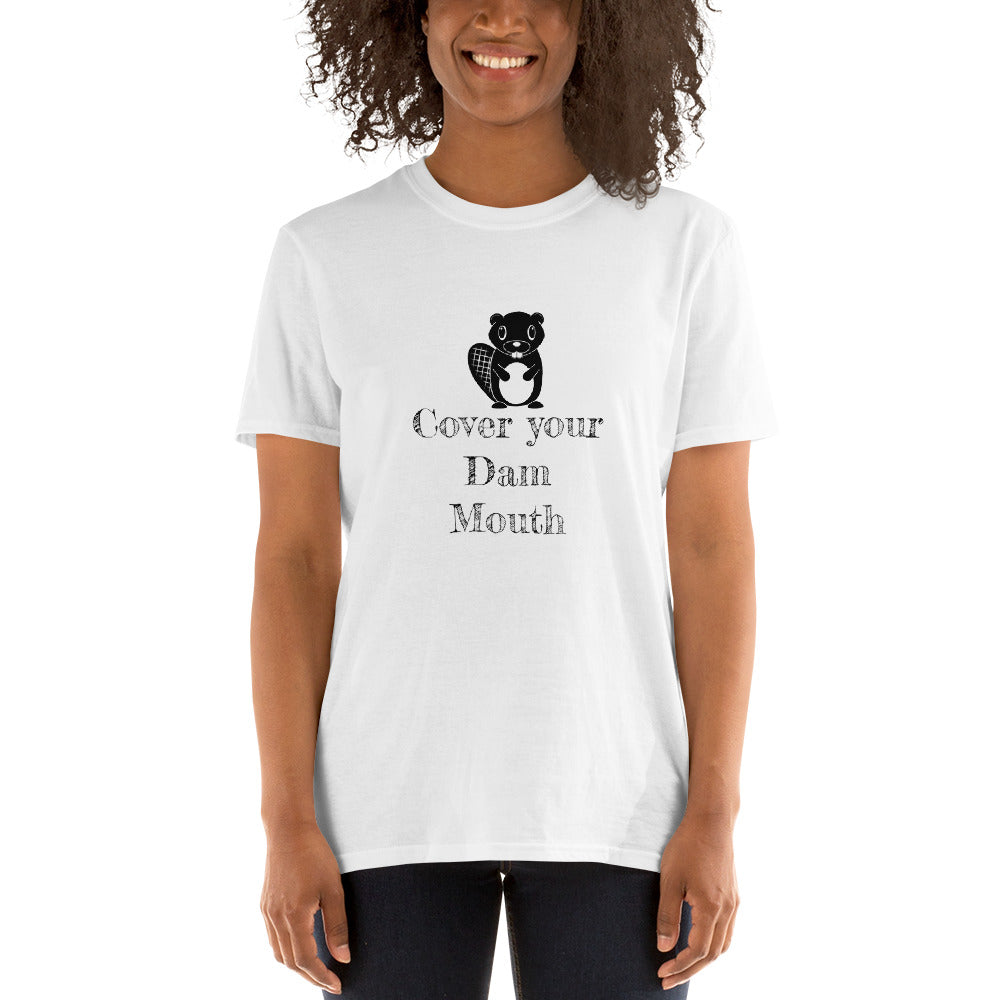 Cover your Dam Mouth Unisex T-Shirt