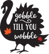 Gobble till you Wobble Turkey HTV Transfer
