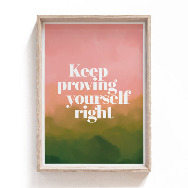 Prove yourself right | Print