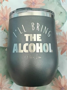 I'll Bring The Alcohol Wine Tumbler